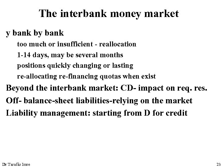The interbank money market y bank by bank too much or insufficient - reallocation
