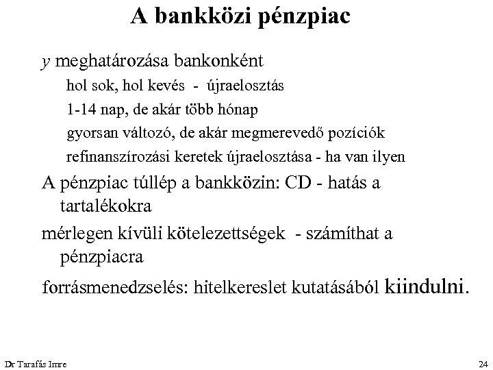 A bankközi pénzpiac y meghatározása bankonként hol sok, hol kevés - újraelosztás 1 -14