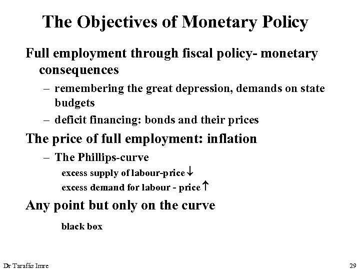 The Objectives of Monetary Policy Full employment through fiscal policy- monetary consequences – remembering