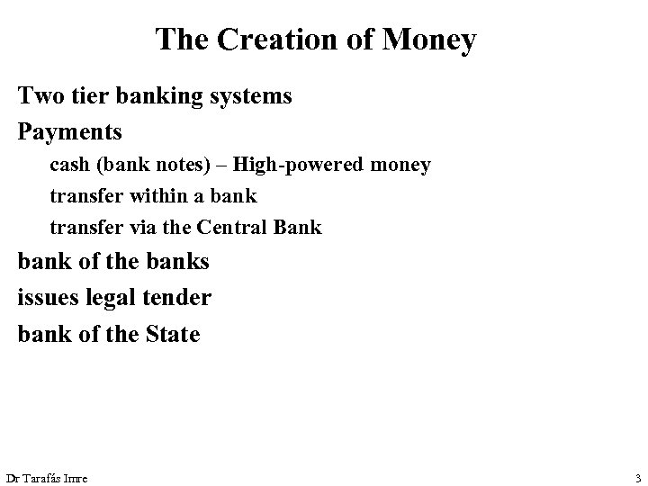 The Creation of Money Two tier banking systems Payments cash (bank notes) – High-powered