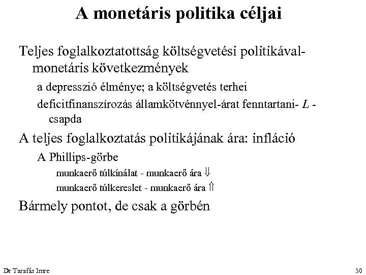 A monetáris politika céljai Teljes foglalkoztatottság költségvetési politikávalmonetáris következmények a depresszió élménye; a költségvetés