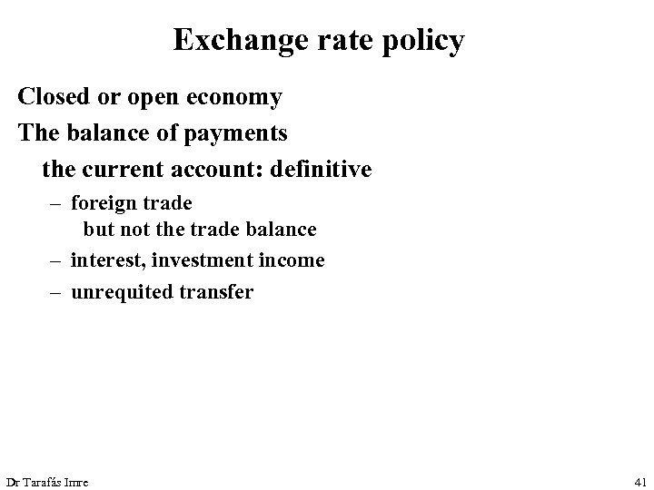 Exchange rate policy Closed or open economy The balance of payments the current account: