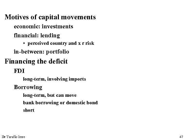 Motives of capital movements economic: investments financial: lending • perceived country and x r