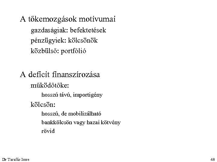 A tőkemozgások motívumai gazdaságiak: befektetések pénzügyiek: kölcsönök közbülső: portfólió A deficit finanszírozása működőtőke: hosszú