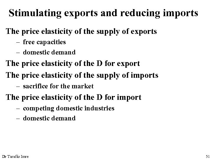 Stimulating exports and reducing imports The price elasticity of the supply of exports –