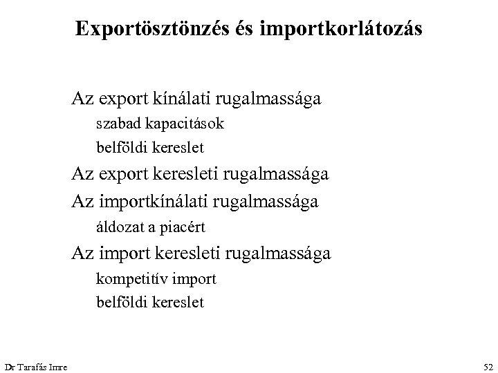Exportösztönzés és importkorlátozás Az export kínálati rugalmassága szabad kapacitások belföldi kereslet Az export keresleti