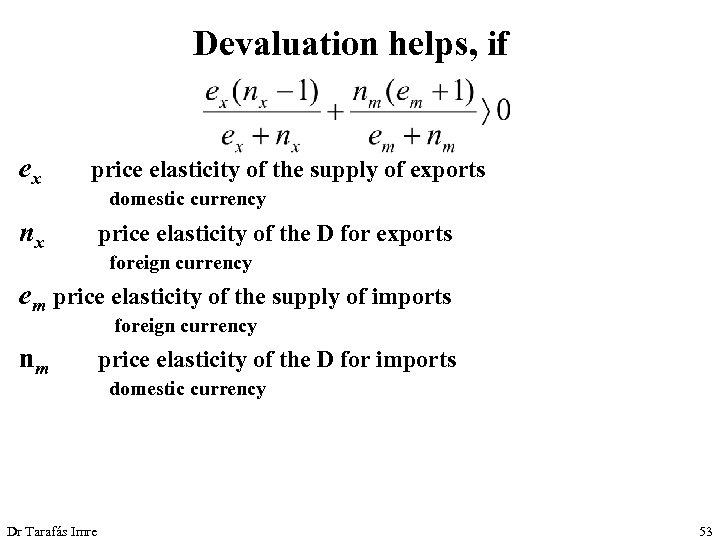 Devaluation helps, if ex price elasticity of the supply of exports nx price elasticity