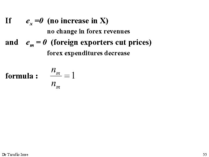 If ex =0 (no increase in X) no change in forex revenues and em