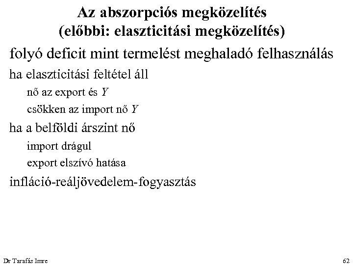 Az abszorpciós megközelítés (előbbi: elaszticitási megközelítés) folyó deficit mint termelést meghaladó felhasználás ha elaszticitási