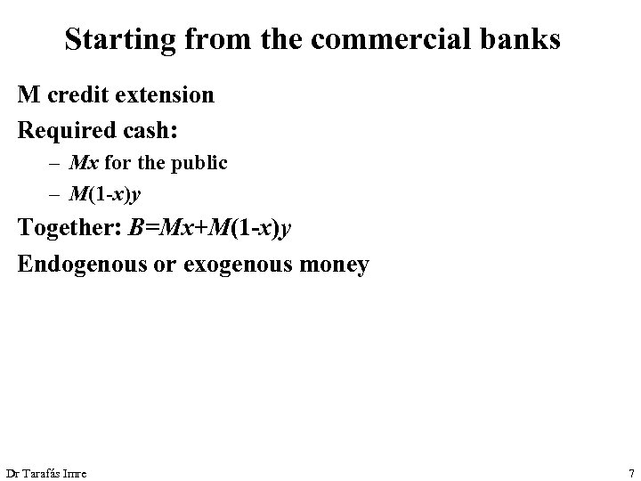 Starting from the commercial banks M credit extension Required cash: – Mx for the