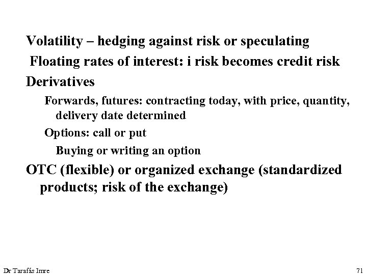 Volatility – hedging against risk or speculating Floating rates of interest: i risk becomes