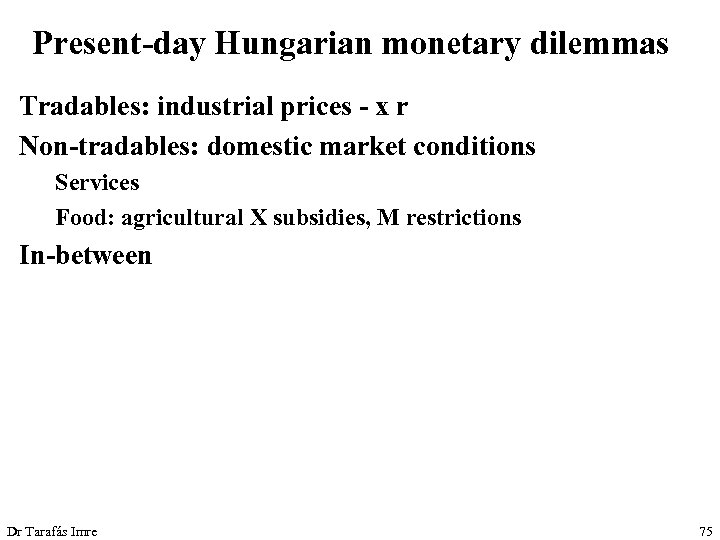 Present-day Hungarian monetary dilemmas Tradables: industrial prices - x r Non-tradables: domestic market conditions