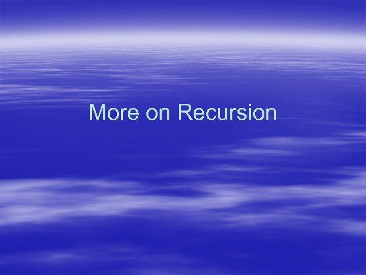 More on Recursion