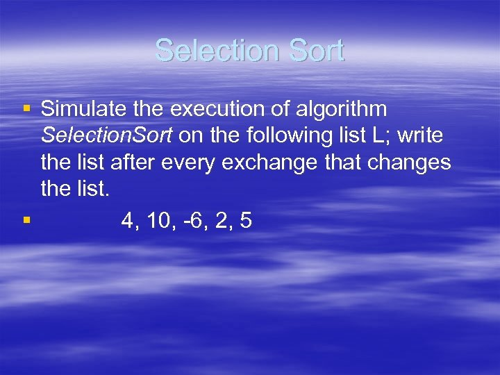 Selection Sort § Simulate the execution of algorithm Selection. Sort on the following list