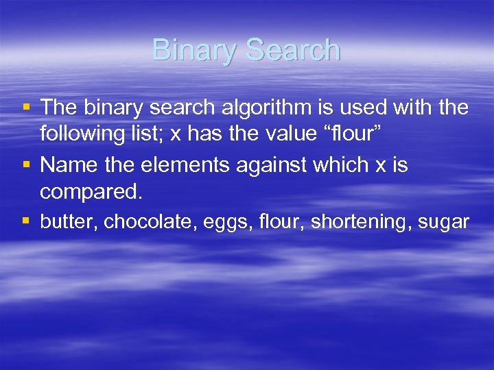 Binary Search § The binary search algorithm is used with the following list; x