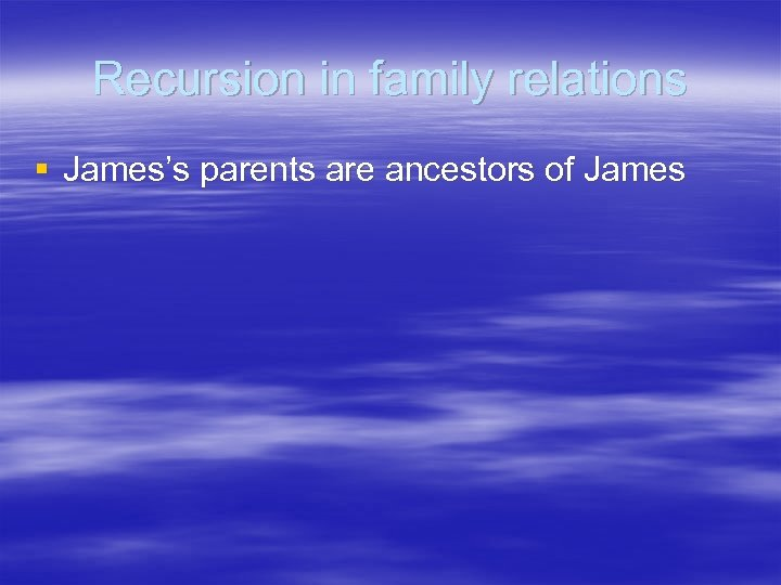 Recursion in family relations § James's parents are ancestors of James