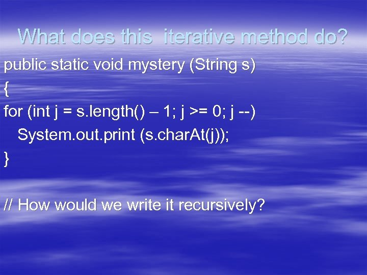 What does this iterative method do? public static void mystery (String s) { for