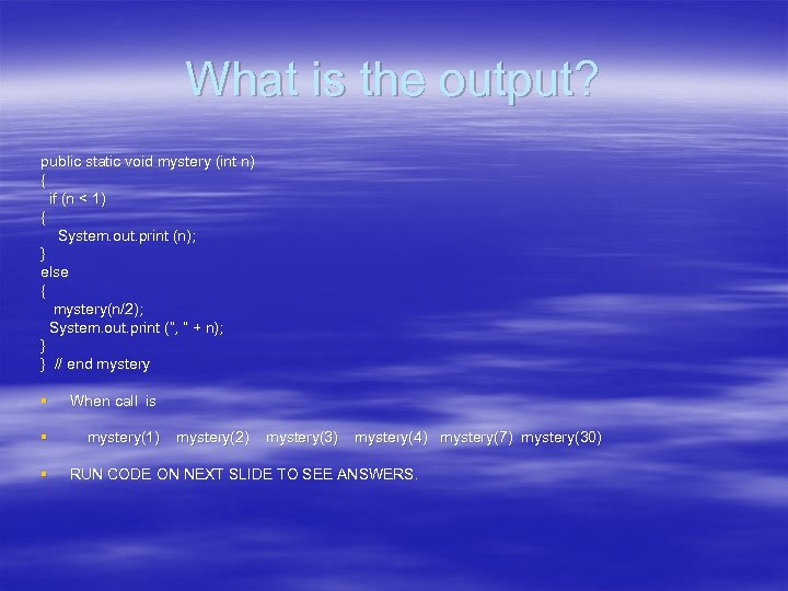 What is the output? public static void mystery (int n) { if (n <