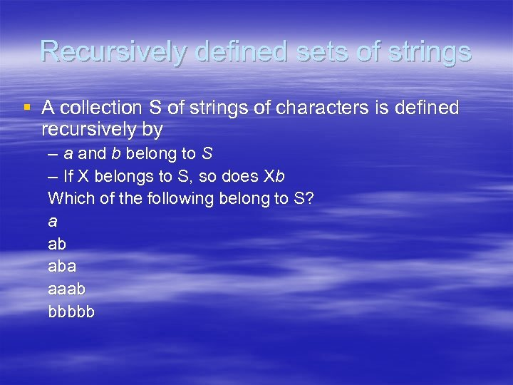 Recursively defined sets of strings § A collection S of strings of characters is