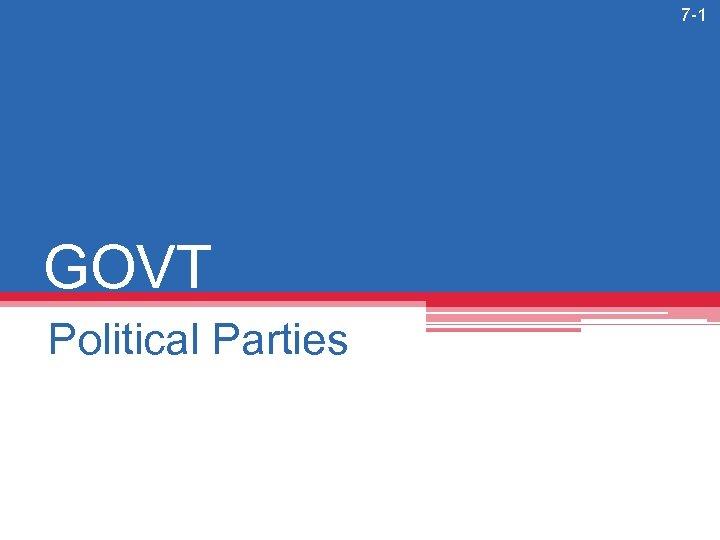 7 -1 GOVT Political Parties