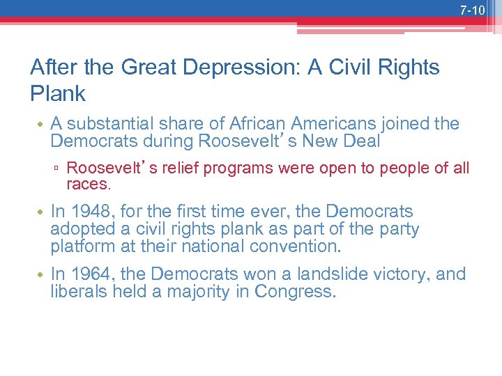 7 -10 After the Great Depression: A Civil Rights Plank • A substantial share