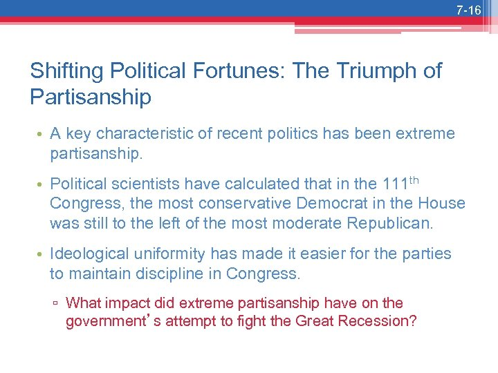 7 -16 Shifting Political Fortunes: The Triumph of Partisanship • A key characteristic of