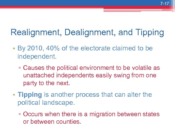 7 -17 Realignment, Dealignment, and Tipping • By 2010, 40% of the electorate claimed