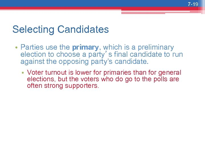 7 -19 Selecting Candidates • Parties use the primary, which is a preliminary election