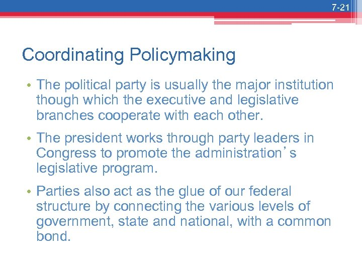 7 -21 Coordinating Policymaking • The political party is usually the major institution though