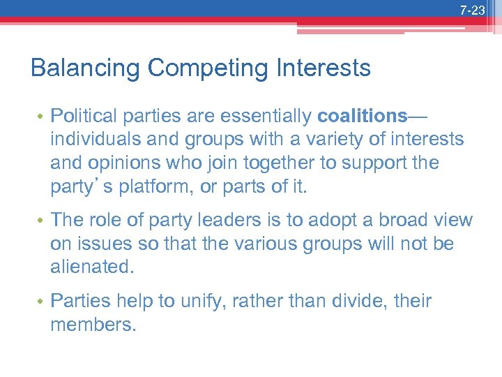 7 -23 Balancing Competing Interests • Political parties are essentially coalitions— individuals and groups
