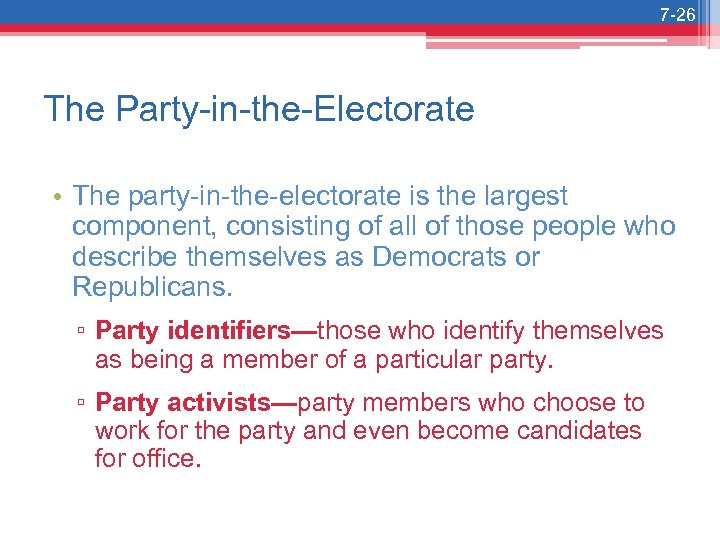 7 -26 The Party-in-the-Electorate • The party-in-the-electorate is the largest component, consisting of all