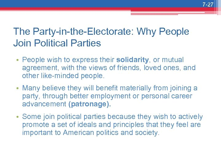 7 -27 The Party-in-the-Electorate: Why People Join Political Parties • People wish to express
