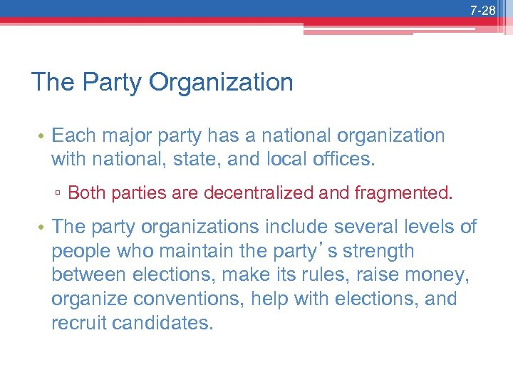 7 -28 The Party Organization • Each major party has a national organization with