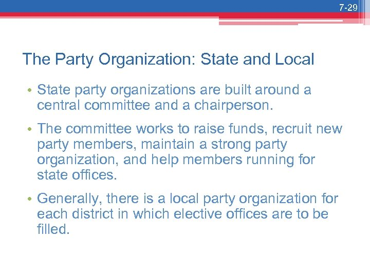 7 -29 The Party Organization: State and Local • State party organizations are built