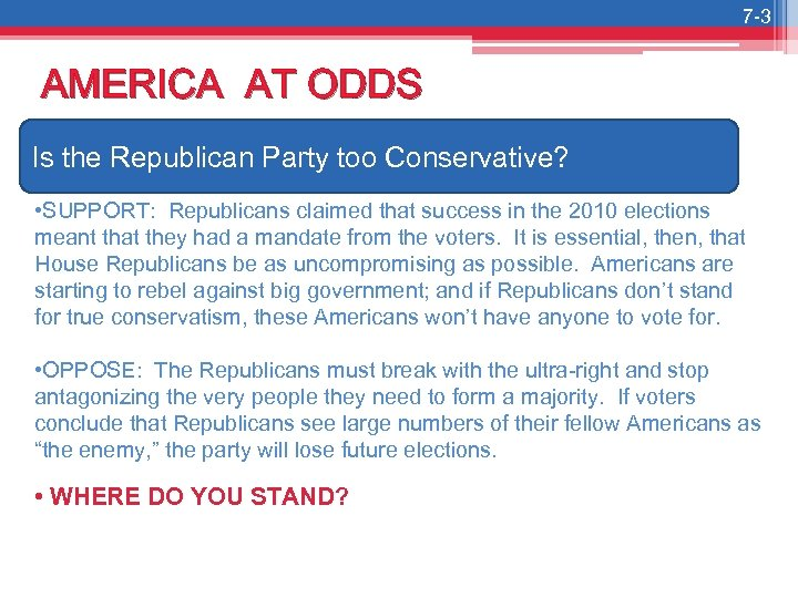 7 -3 AMERICA AT ODDS Is the Republican Party too Conservative? • SUPPORT: Republicans