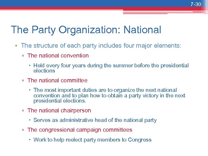 7 -30 The Party Organization: National • The structure of each party includes four