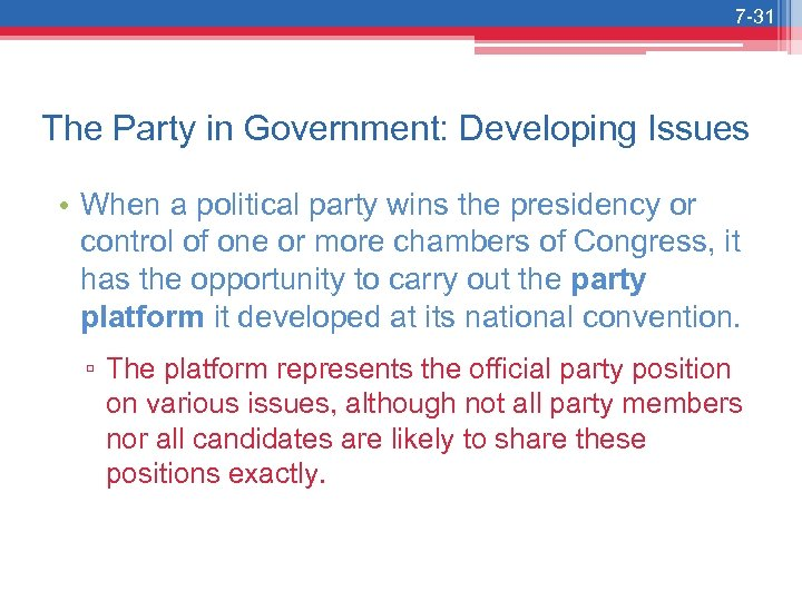 7 -31 The Party in Government: Developing Issues • When a political party wins