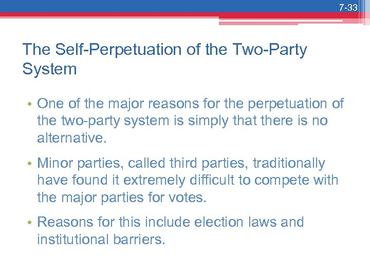 7 -33 The Self-Perpetuation of the Two-Party System • One of the major reasons