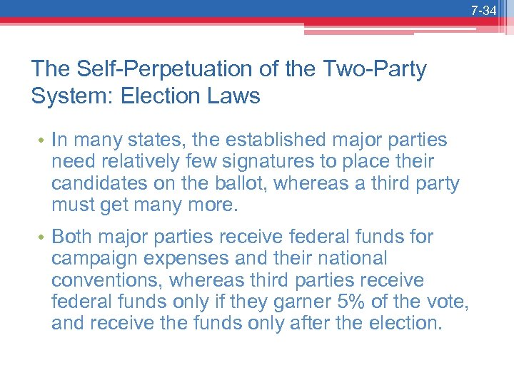 7 -34 The Self-Perpetuation of the Two-Party System: Election Laws • In many states,