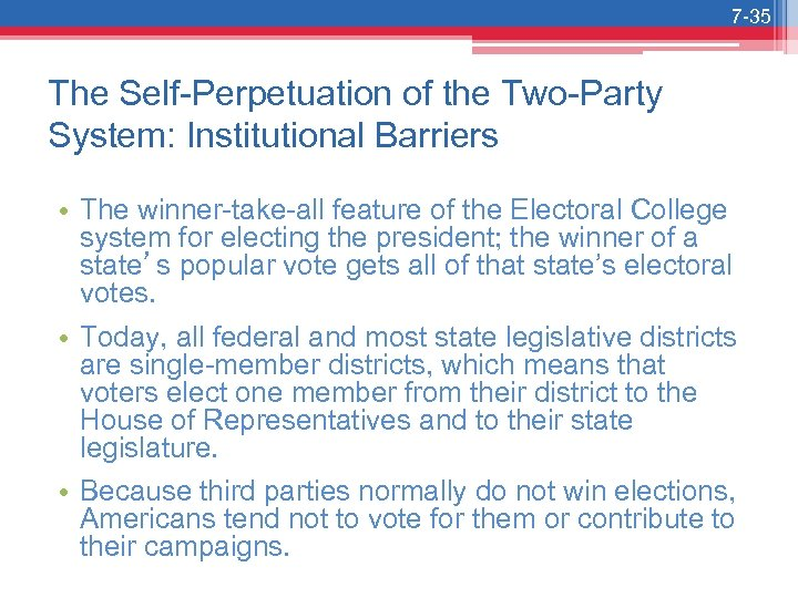 7 -35 The Self-Perpetuation of the Two-Party System: Institutional Barriers • The winner-take-all feature