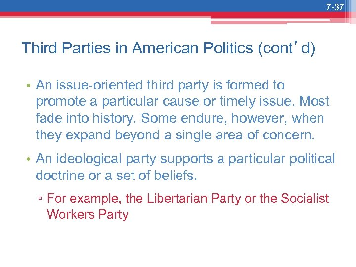 7 -37 Third Parties in American Politics (cont'd) • An issue-oriented third party is