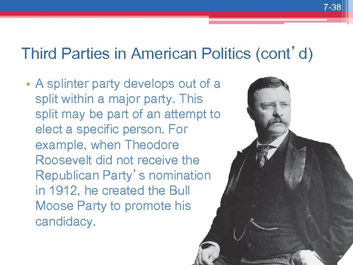 7 -38 Third Parties in American Politics (cont'd) • A splinter party develops out