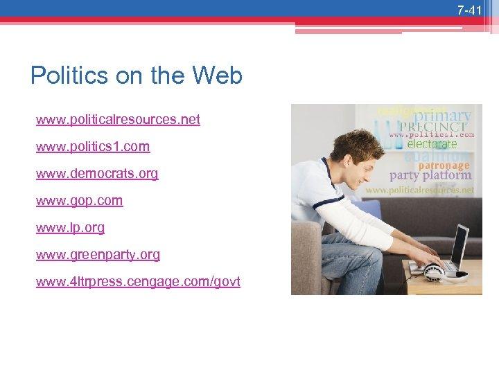 7 -41 Politics on the Web www. politicalresources. net www. politics 1. com www.