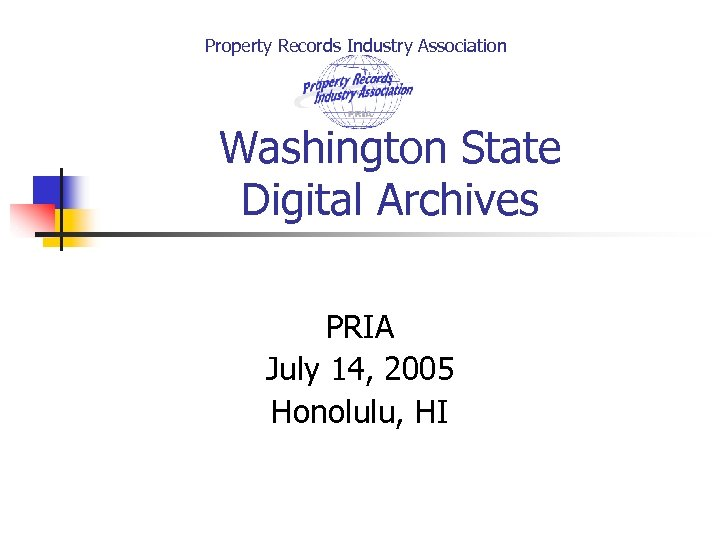 Property Records Industry Association Washington State Digital Archives PRIA July 14, 2005 Honolulu, HI