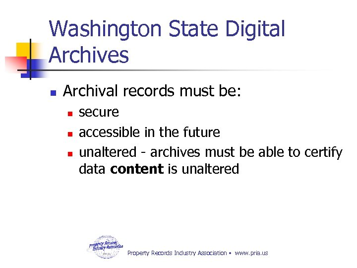 Washington State Digital Archives n Archival records must be: n n n secure accessible
