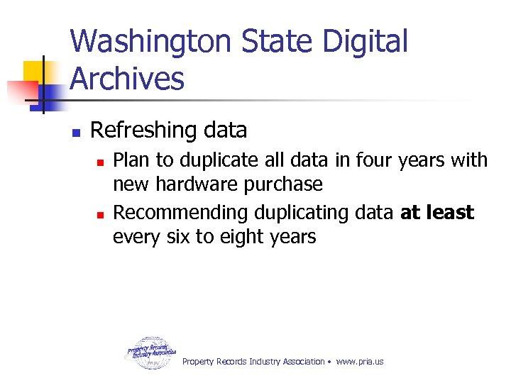 Washington State Digital Archives n Refreshing data n n Plan to duplicate all data