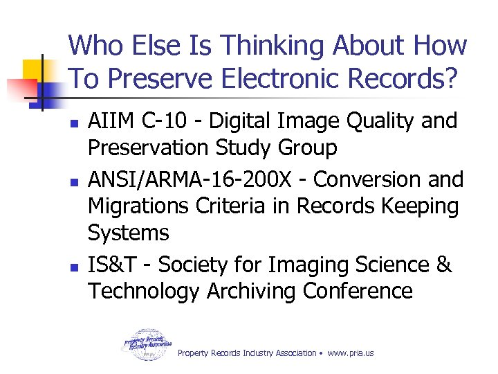 Who Else Is Thinking About How To Preserve Electronic Records? n n n AIIM
