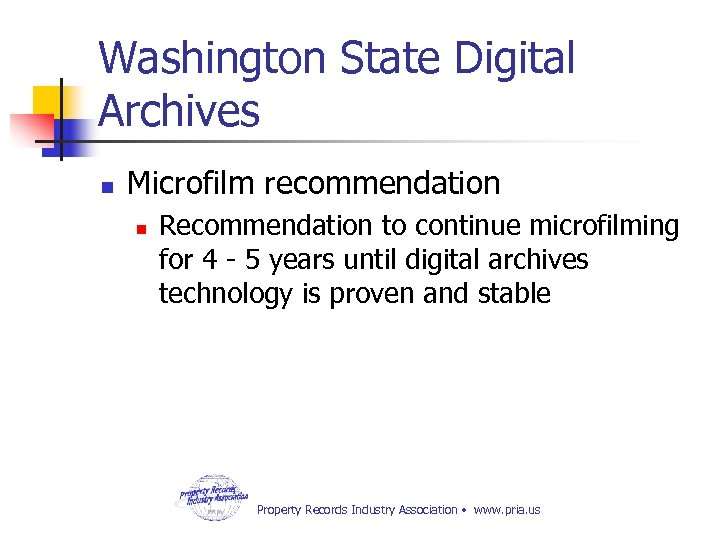 Washington State Digital Archives n Microfilm recommendation n Recommendation to continue microfilming for 4