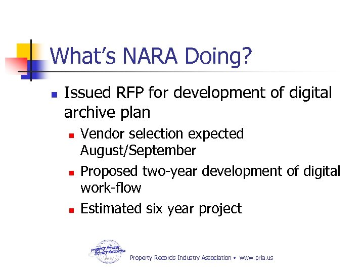 What's NARA Doing? n Issued RFP for development of digital archive plan n Vendor