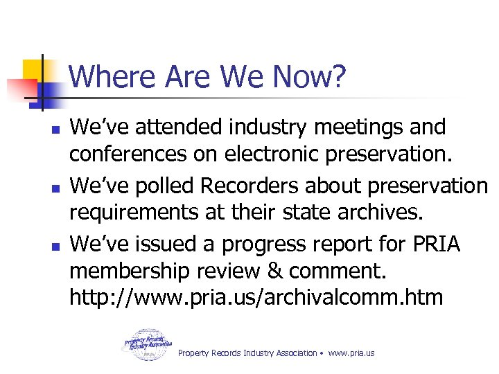 Where Are We Now? n n n We've attended industry meetings and conferences on